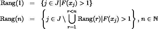 \begin{eqnarray*} \mbox{Rang}(1) & = & \left\{ j \in J| F(x_j) >1 \right\} \\ \mbox{Rang}(n) & = & \left\{ j \in J \setminus \bigcup_{r=1}^{r < n} \mbox{Rang}(r) | F(x_j)> 1 \right\},\, n \in \mathbb{N} \\ \end{eqnarray*}